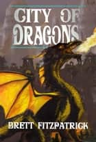City of Dragons - Dragons of Westermere, #3 ebook by Brett Fitzpatrick