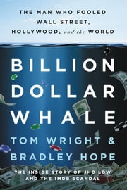 Billion Dollar Whale - The Man Who Fooled Wall Street, Hollywood, and the World ekitaplar by Tom Wright, Bradley Hope