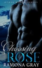 Choosing Rose (Other World Series Book Six) ebook by Ramona Gray