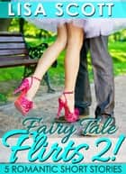 Fairy Tale Flirts 2! 5 Romantic Short Stories ebook by Lisa Scott
