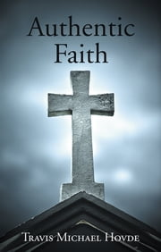 Authentic Faith ebook by Travis Michael Hovde