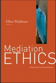 Mediation Ethics - Cases and Commentaries ebook by Ellen Waldman