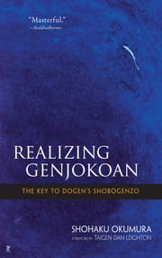 Realizing Genjokoan - The Key to Dogen's Shobogenzo ebook by Shohaku Okumura,Taigen Dan Leighton