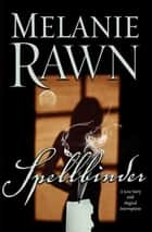 Spellbinder - A Love Story With Magical Interruptions ebook by Melanie Rawn