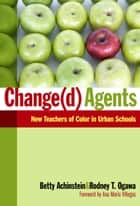 Change(d) Agents - New Teachers of Color in Urban Schools ebook by Betty Achinstein, Rodney T. Ogawa