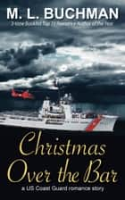 Christmas Over the Bar - a military romance story ebook by M. L. Buchman