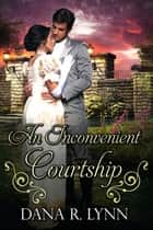 An Inconvenient Courtship ebook by Dana R. Lynn