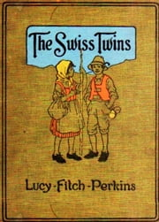 The Swiss Twins ebook by Lucy Fitch Perkins