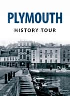 Plymouth History Tour ebook by Derek Tait