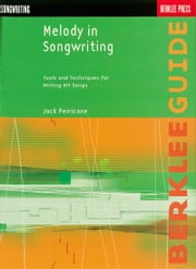 Melody in Songwriting - Tools and Techniques for Writing Hit Songs ebook by Jack Perricone