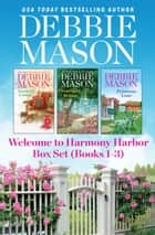 Welcome to Harmony Harbor Box Set Books 1-3 ebook by Debbie Mason