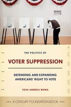 The Politics of Voter Suppression - Defending and Expanding Americans' Right to Vote ebook by Tova Wang, Janice Nittoli