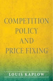Competition Policy and Price Fixing ebook by Louis Kaplow