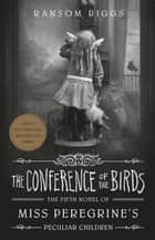 The Conference of the Birds ebook by Ransom Riggs