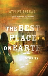 The Best Place On Earth - Stories ebook by Ayelet Tsabari
