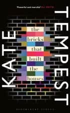 The Bricks that Built the Houses - The Sunday Times Bestseller ebook by Kate Tempest