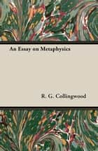 An Essay on Metaphysics eBook by R. G. Collingwood