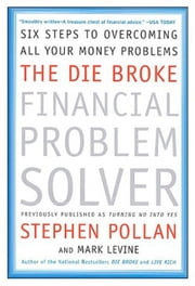 The Die Broke Financial Problem Solver - Six Steps to Overcoming All Your Money Problems ebook by Stephen M. Pollan,Mark Levine
