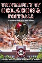 University of Oklahoma Football - An Interactive Guide to the World of Sports ebook by Daniel Brush, David Horne, Marc Maxwell