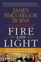 Fire and Light - How the Enlightenment Transformed Our World ebook by James MacGregor Burns