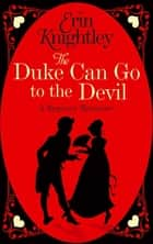 The Duke Can Go to the Devil ebook by Erin Knightley