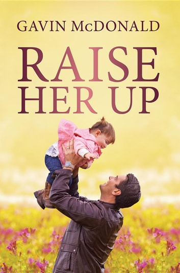 Raise Her Up ebook by Gavin McDonald
