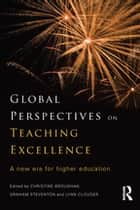 Global Perspectives on Teaching Excellence - A new era for higher education ebook by Christine Broughan, Graham Steventon, Lynn Clouder