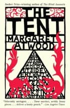 The Tent ebook by Margaret Atwood