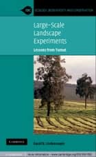 Large-Scale Landscape Experiments - Lessons from Tumut ebook by David B. Lindenmayer