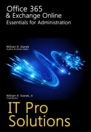 Office 365 & Exchange Online: Essentials for Administration: IT Pro Solutions ebook by William Stanek