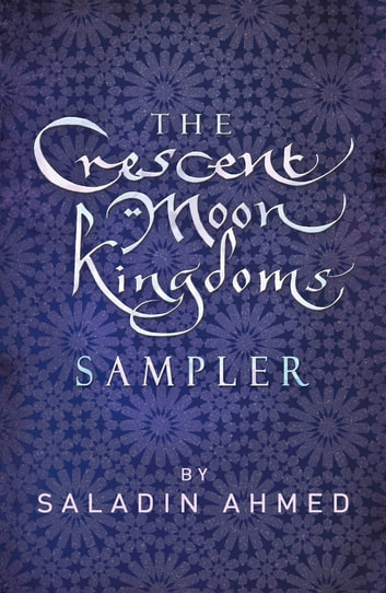 The Crescent Moon Kingdoms Sampler ebook by Saladin Ahmed