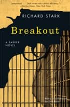 Breakout - A Parker Novel eBook by Richard Stark, Chris Holm
