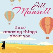 Three Amazing Things About You audiobook by Jill Mansell