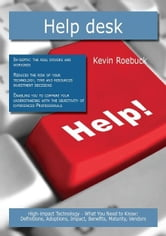 Help desk: High-impact Technology - What You Need to Know: Definitions, Adoptions, Impact, Benefits, Maturity, Vendors ebook by Roebuck, Kevin