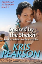 Desired by the Sheikh: Secrets and Lies. Rubies and Spies ebook by Kris Pearson