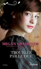 Troublée par le duc ebook by Megan Frampton