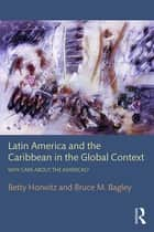 Latin America and the Caribbean in the Global Context ebook by Betty Horwitz,Bruce M. Bagley