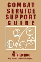 Combat Service Support Guide ebook by USA, John E. Edwards, ED