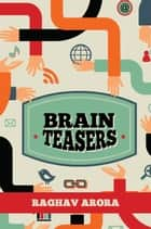 Brain Teasers ebook by Raghav Arora