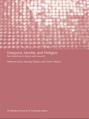 Diaspora, Identity and Religion - New Directions in Theory and Research ebook by Carolin Alfonso,Waltraud Kokot,Khachig Tölölyan