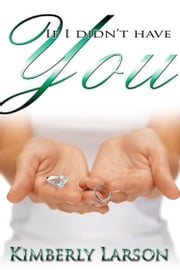 If I Didn't Have You ebook by Kimberly Larson