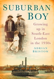 Suburban Boy - Growing Up in South-East London in the 1930s ebook by Adrian Bristow