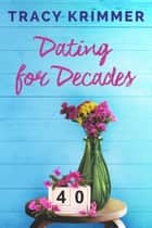Dating for Decades ebook by Tracy Krimmer