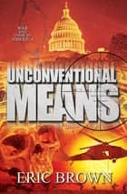 Unconventional Means ebook by Eric Brown