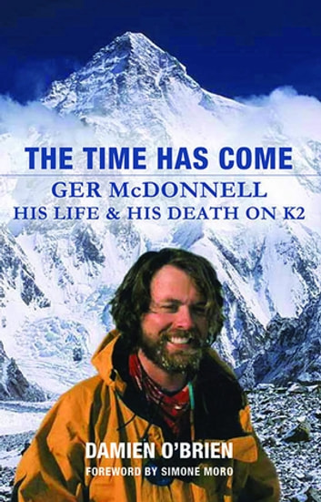 The Time Has Come: Ger McDonnell – His Life & His Death on K2 ebook by Damien O'Brien