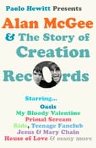 Alan McGee and The Story of Creation Records ebook by Paolo Hewitt