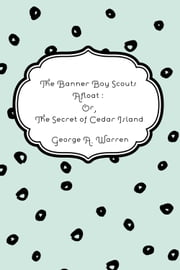 The Banner Boy Scouts Afloat : Or, The Secret of Cedar Island ebook by George A. Warren