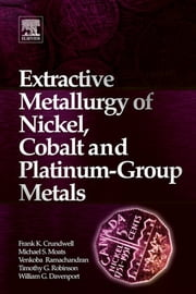 Extractive Metallurgy of Nickel, Cobalt and Platinum Group Metals ebook by Frank Crundwell,Michael Moats,Venkoba Ramachandran,Timothy Robinson,W. G. Davenport
