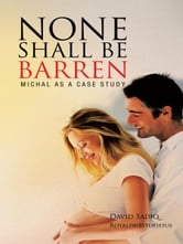 NONE SHALL BE BARREN - MICHAL AS A CASE STUDY ebook by Royalpriestofjesus