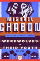 Werewolves in Their Youth: Stories ebook by Michael Chabon